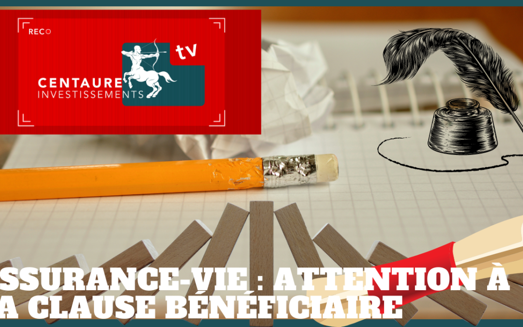Assurance-vie : Attention à la clause bénéficiaire !